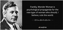 William Moulton Marston quote: Frankly, Wonder Woman is ...