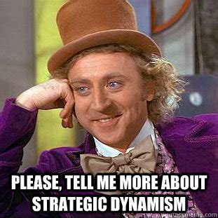 Please Tell Me More Meme - please tell me more about strategic dynamism condescending wonka quickmeme