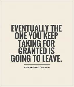 Taking You For Granted Quotes Quotesgram