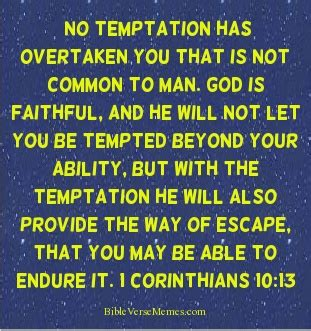 Inspirational Christian Memes - no temptation has overtaken you that is not common to man corinthians 10 13 bibleverses