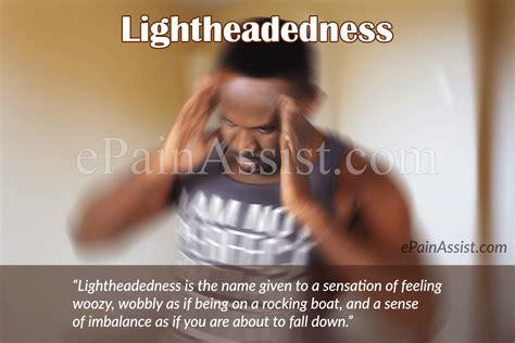 Feeling Light Headed While lightheadedness what can make you feel light headed