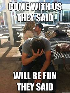 Story of my lif... Funny 3rd Wheel Quotes