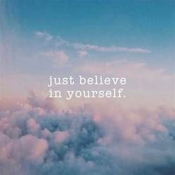 Just Believe In Yourself Pictures, Photos, and Images for