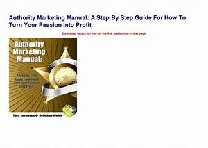 Authority Marketing Manual  A Step By Step Guide For How