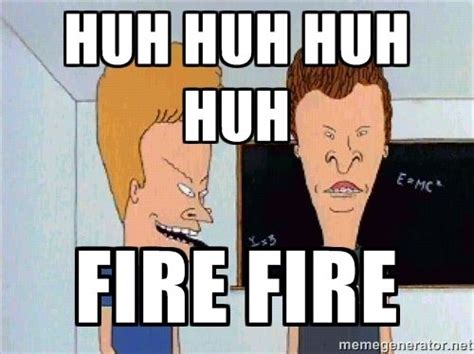 Beavis And Butthead Memes - beavis and butthead fire meme google search funny shit pinterest meme funny things and