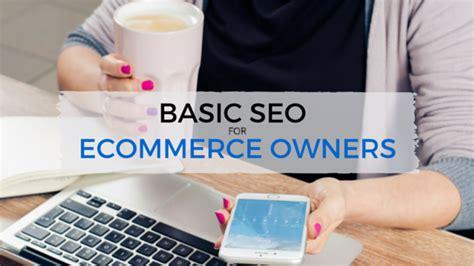 Seo Basics 2016 - seo basics for ecommerce owners theedesign