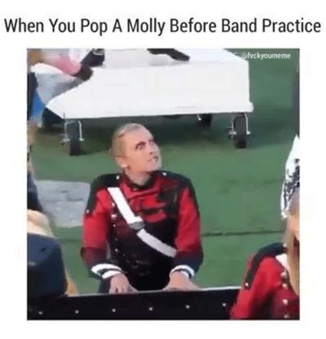 Band Practice Meme - 25 best memes about popped a molly popped a molly memes