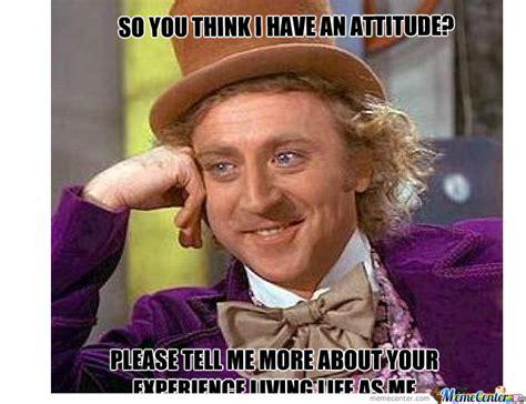 Attitude Meme - attitude by xtremegagger meme center