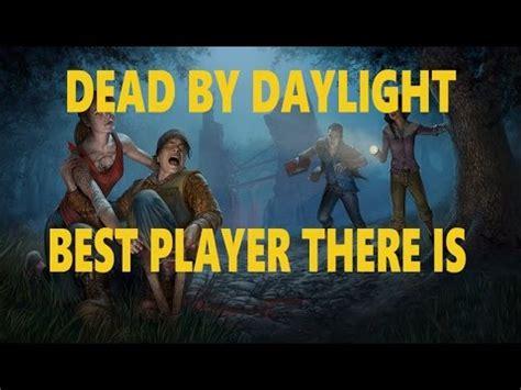 Dead By Daylight Memes - dead by daylight best player there is deadbydaylight