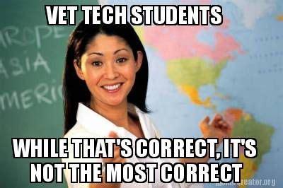 Vet Tech Memes - vet tech students while that s correct it s not the most correct vet tech pinterest my