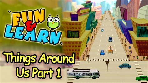 Fun & Learn Series  Things Around Us  Kids Learning Made Fun Youtube