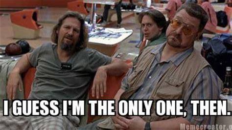 Im I The Only One Meme - meme creator i guess i m the only one then meme generator at memecreator org
