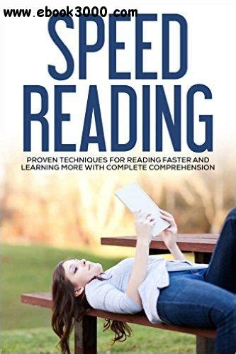 Speed Reading Proven Techniques For Reading Faster And Learning More With Complete