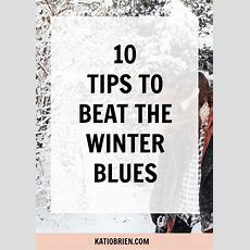 10 Tips To Beat The Winter Blues — Kati O'brien