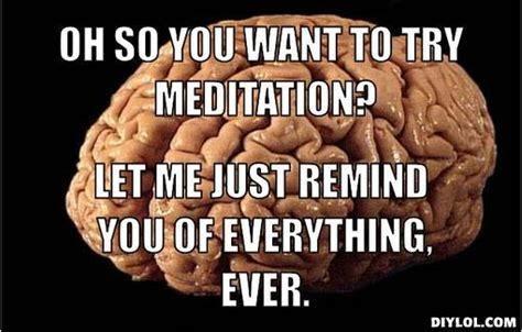 Scumbag Brain Meme Generator - image gallery meditation meme