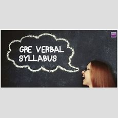 Gre Verbal Syllabus  Reading Comprehension, Sentence Equivalence & Text Completion