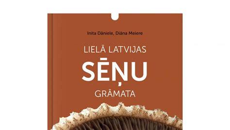 Lielā Latvijas sēņu grāmata nonāk pie lasītājiem ...