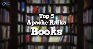 Top 5 Apache Kafka Books The Complete Guide To Learn Kafka