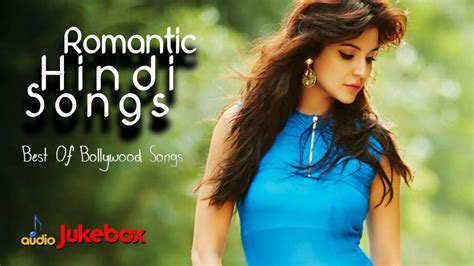 Romantic Hindi Songs 2017-2018