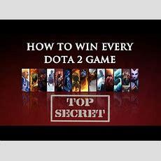 How To Win Every Dota 2 Game!  Youtube