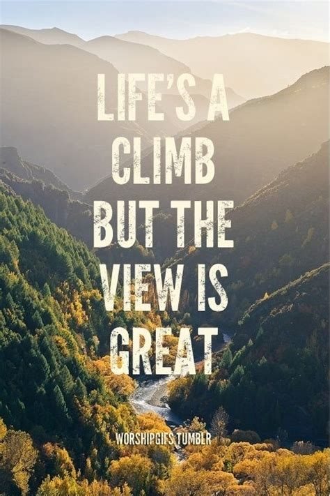 Lifes A Climb But The View Is Great Pictures Photos And