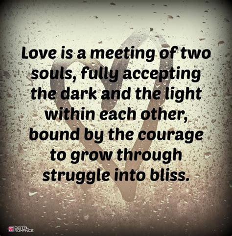 love   meeting   souls fully accepting  dark