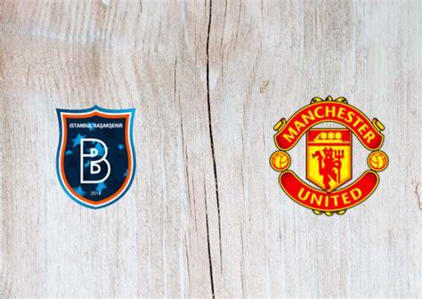 istanbul basaksehir  manchester united full match