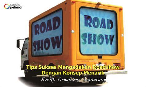 Tips Sukses Mengadakan Roadshow dengan Konsep Menarik ...