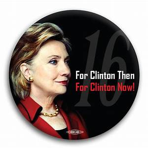 "For Clinton Then For Clinton Now 2016 3"" Button - #BT63210 ..."