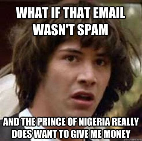 Spam Meme - i got me an e mail from the prince of lame claim to fame