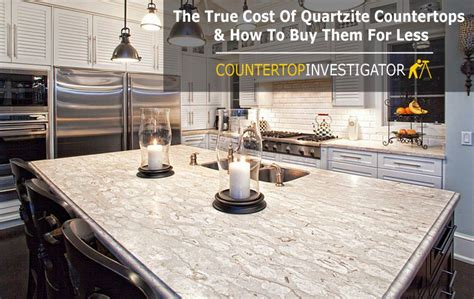the true cost of quartzite countertops how to buy them