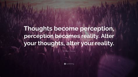 william quote thoughts become perception