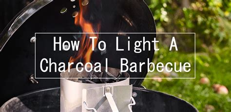 how to light charcoal how to light a weber charcoal barbecue