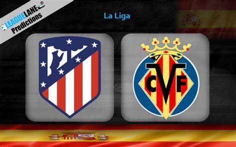 Atletico Madrid vs Villarreal Prediction, Tips & Match Preview
