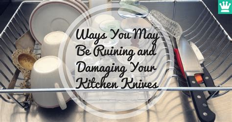 kitchen knives that never need sharpening are you ruining and damaging your kitchen knives