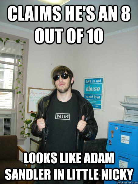 Adam Sandler Memes - claims he s an 8 out of 10 looks like adam sandler in little nicky scumbag spencer quickmeme