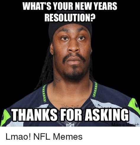 What S A Meme - whats your new years resolution sthanks for asking make a lmao nfl memes lmao meme on sizzle