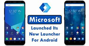Microsoft Just Launched Its New Launcher For Android ...