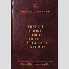 French Short Stories Of The 19th & 20th Centuries (wilco Classic Library) By Wilco Books