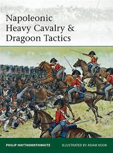 Lesen Sie Napoleonic Heavy Cavalry  U0026 Dragoon Tactics