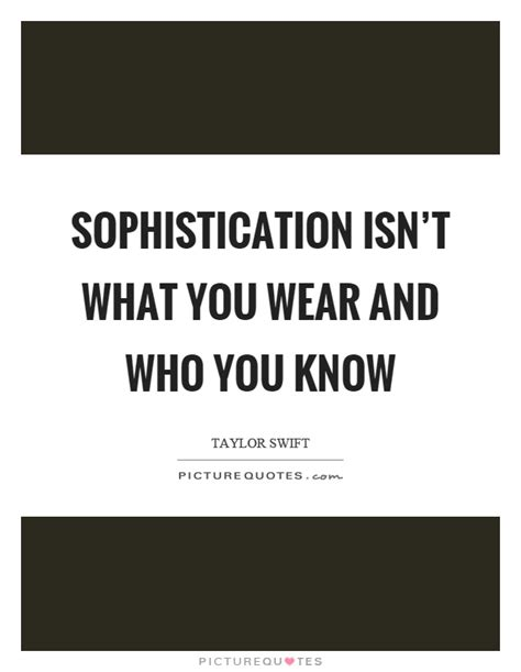 And Sophistication by Who You Quotes Sayings Who You Picture Quotes