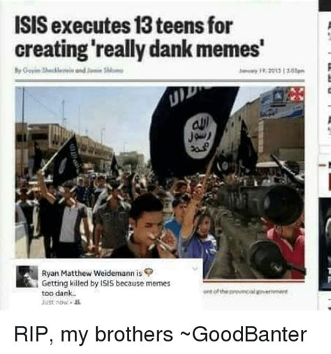 Isis Memes - isis executes 13teensfor creating really dank memes ryan matthew weidemann is getting killed by
