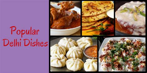 delhi cuisine 5 popular dishes of delhi that are to die for lifestyle fashion and up blogs in india