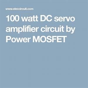 100 Watt Dc Servo Amplifier Circuit By Power Mosfet