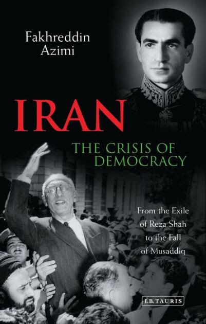 iran the crisis of democracy from the exile of reza shah to the fall of musaddiq by