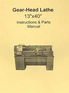 Metal Lathe 13 U0026quot X40 U0026quot  Instruction  U0026 Parts Manual Jet