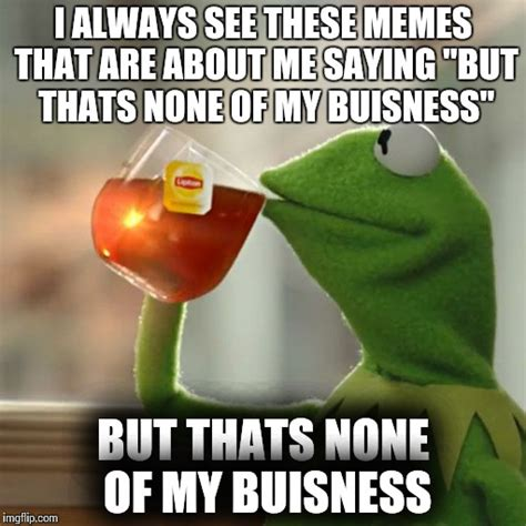 Thats My Fetish Meme - but thats none of my business meme imgflip