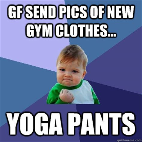 Gym Clothes Meme - gf send pics of new gym clothes yoga pants success kid quickmeme