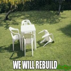 We Will Rebuild Meme - we will rebuild meme 28 images we will rebuild meme memes we will rebuild meme 28 images we