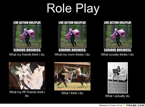 Rp Memes - role play what people think i do what i really do perception vs fact